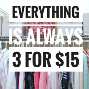 EVERYTHING'S ALWAYS 3 FOR $15